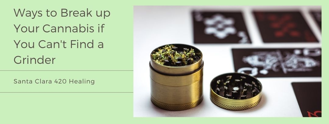 Ways to Break up Your Cannabis if You Can't Find a Grinder