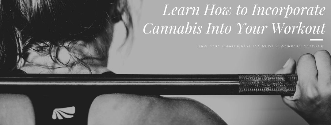 Learn How to Incorporate Cannabis Into Your Workout