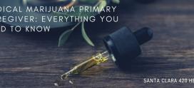 Medical Marijuana Primary Caregiver: Everything You Need to Know