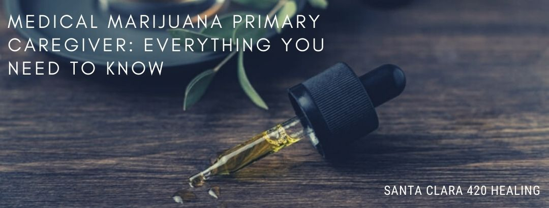 Medical Marijuana Primary Caregiver: Everything You Need to Know